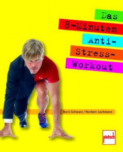 Das 8-Minuten-Anti-Stress-Workout - Boris Schwarz